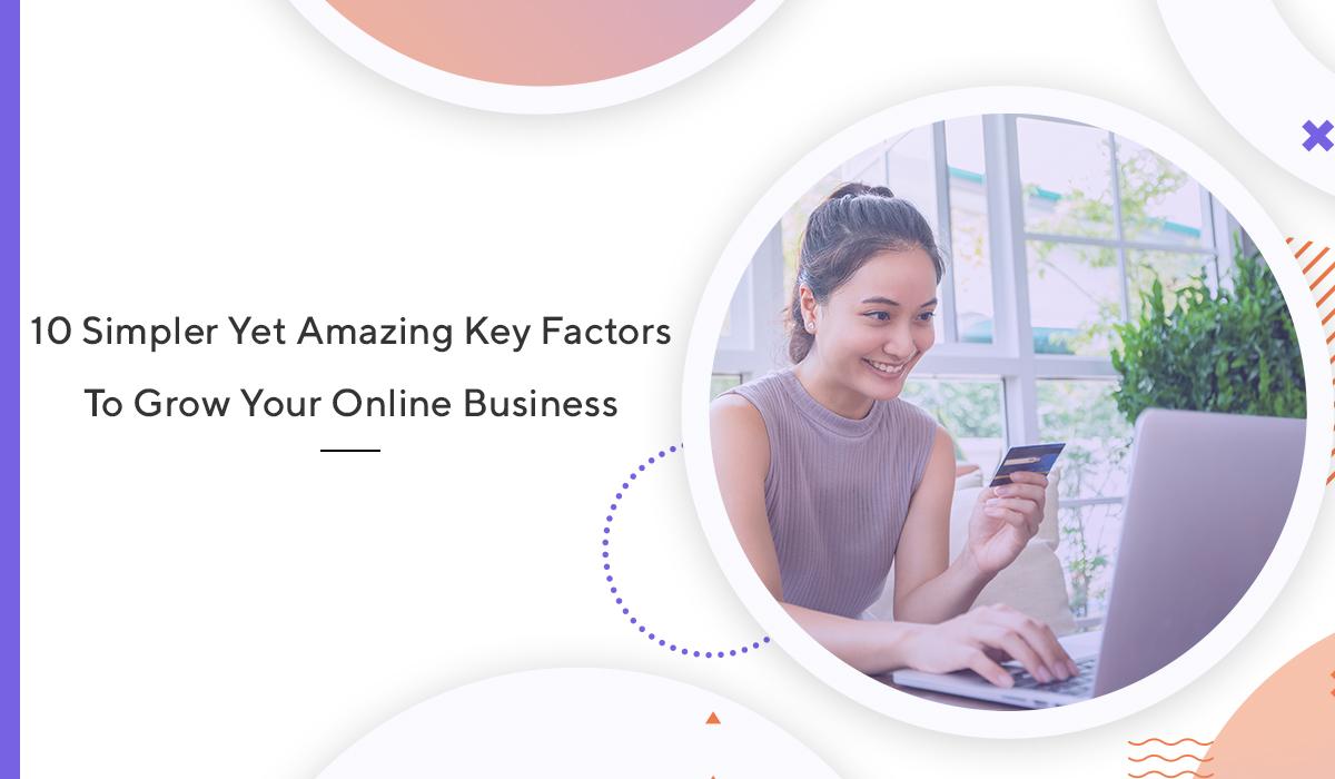 10-Simpler-Yet-Amazing-Key-Factors-To-Grow-Your-Online-Business