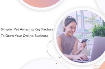 10 Simpler Yet Amazing Key Factors To Grow Your Online Business